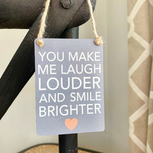 You Make Me Laugh Louder And Smile Brighter Mini Metal Sign