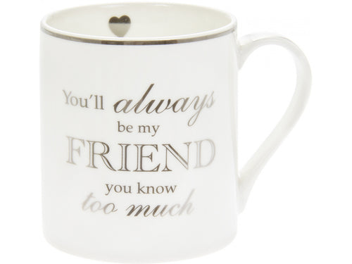 You'll Always Be My Friend You Know Too Much Mug