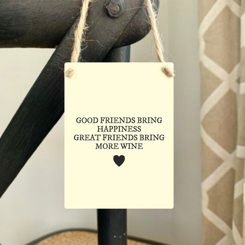 Good Friends Bring Happiness Great Friends Bring More Wine Mini Metal Sign