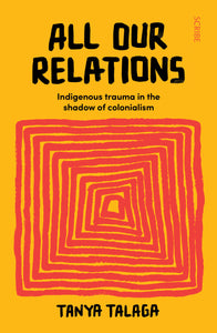 NEW: All Our Relations: Indigenous trauma in the shadow of colonialism book