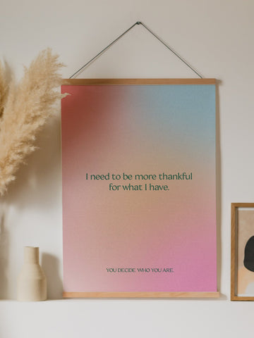 I need to be more thankful for what I have Poster - YDWYA