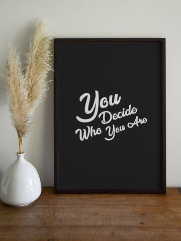 You Decide Who You Are logo Poster