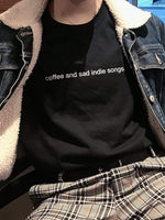 coffee and sad indie songs T-Shirt