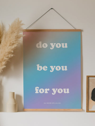 do you. be you. for you. Poster - YDWYA – You Decide Who You Are