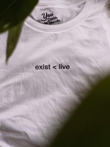 exist < live T-Shirt - YDWYA – You Decide Who You Are