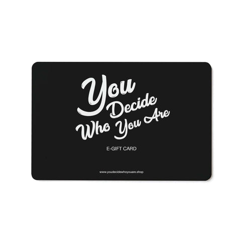 Gift Cards - You Decide Who You Are