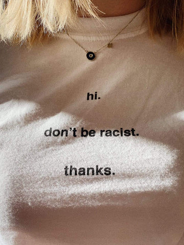 hi. don't be racist. T-Shirt - YDWYA – You Decide Who You Are