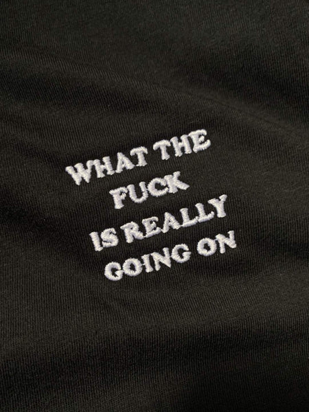 what the fuck is really going on T-Shirt (embroidered) - YDWYA – You Decide Who You Are