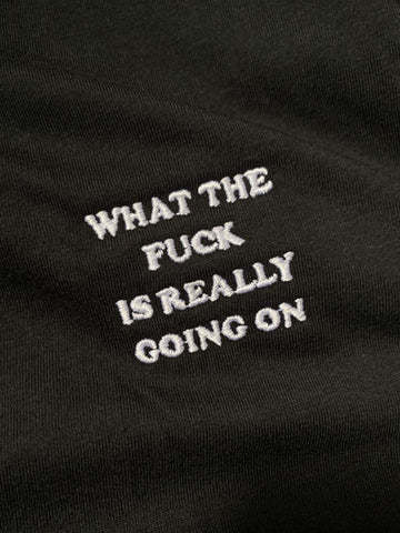 what the fuck is really going on T-Shirt (embroidered)
