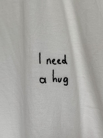 I need a hug T-Shirt (embroidered)