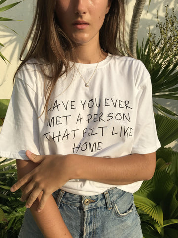 HAVE YOU EVER MET A PERSON THAT FELT LIKE HOME T-Shirt