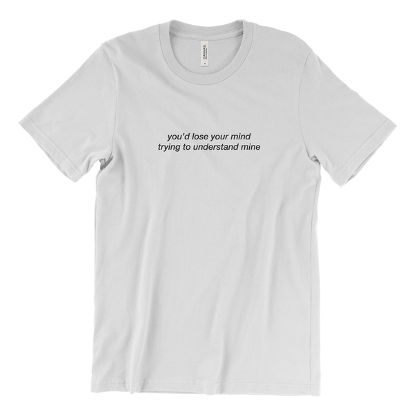 you'd lose your mind trying to understand mine T-Shirt (white)