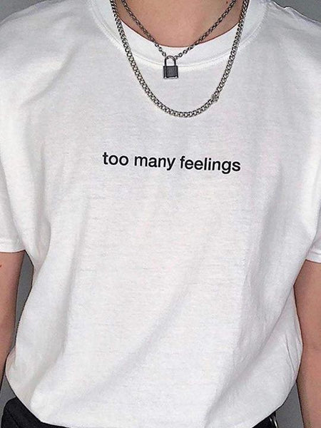too many feelings T-Shirt - YDWYA – You Decide Who You Are