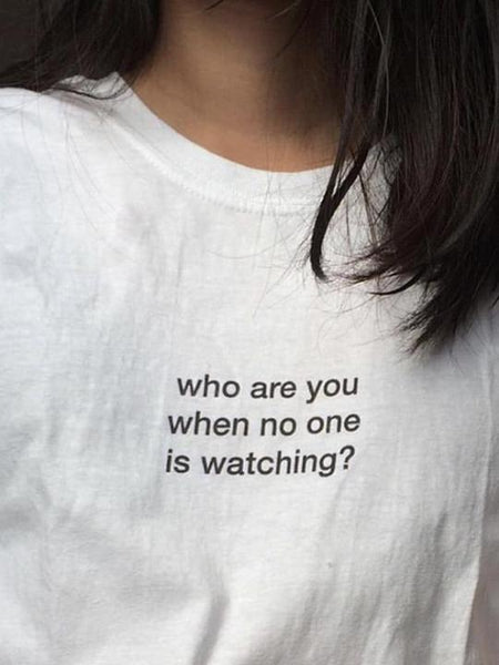 who are you when no one is watching? T-Shirt