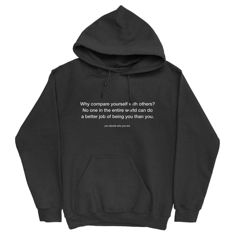 why compare yourself with others? Hoodie - YDWYA – You Decide Who You Are