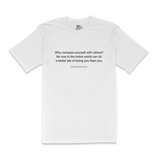why compare yourself with others? T-Shirt - YDWYA – You Decide Who You Are
