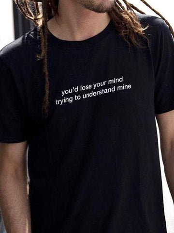 you'd lose your mind trying to understand mine T-Shirt (black) - YDWYA – You Decide Who You Are