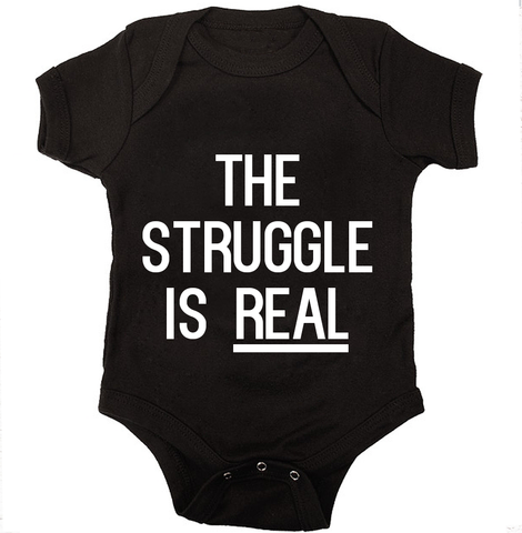 15.75 - The Struggle is REAL Onesie
