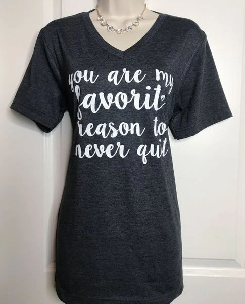 """YOU ARE MY FAVORITE REASON TO NEVER QUIT"" T-SHIRT"
