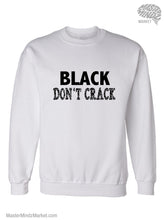 Load image into Gallery viewer, Black Don't Crack Sweatshirts