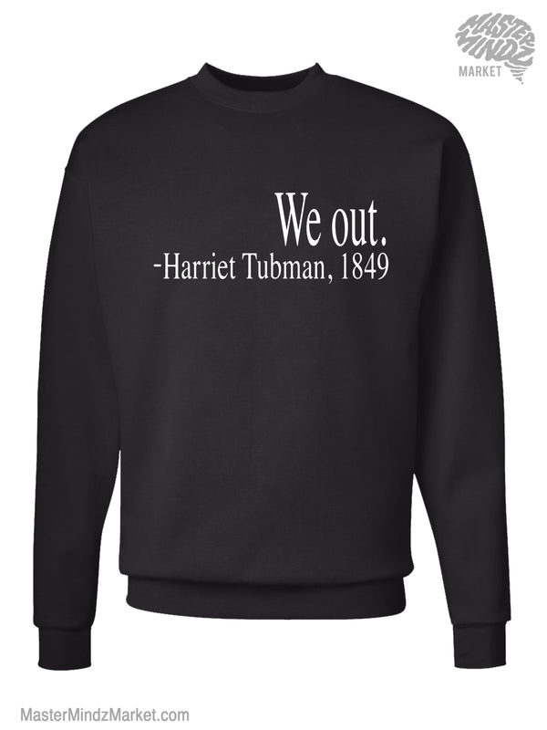 We Out Harriet Tubman Sweatshirt