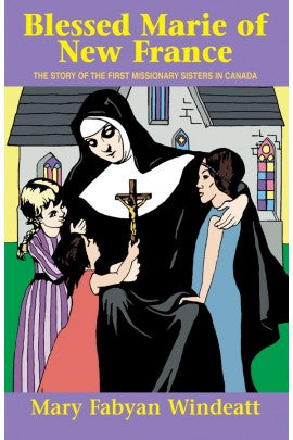 Blessed Marie of New France; The Story of the First Missionary Sisters in Canada