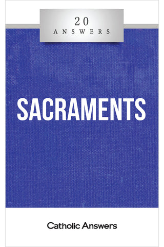 20 Answers: The Sacraments