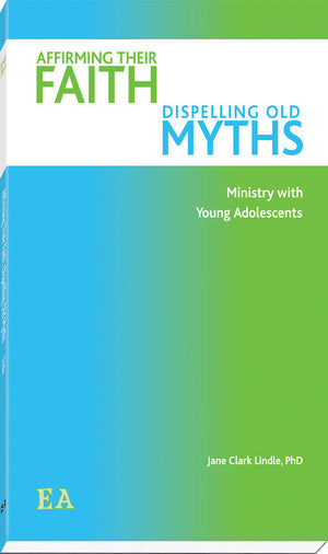 Affirming Their Faith, Dispelling Old Myths; Ministry with Young Adolescents