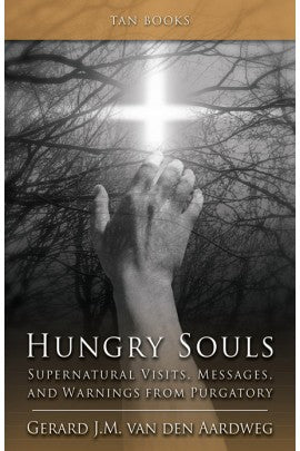 Hungry Souls; Supernatural Visits, Messages, and Warnings from Purgatory