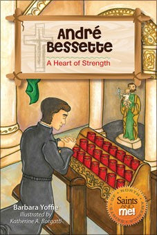 Andre Bessette; A Heart of Strength