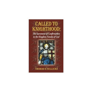 Called to Knighthood - The Sacrament of Confirmation in the Kingdom Family of God