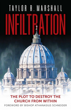 Infiltration; The Plot to Destroy the Church from Within