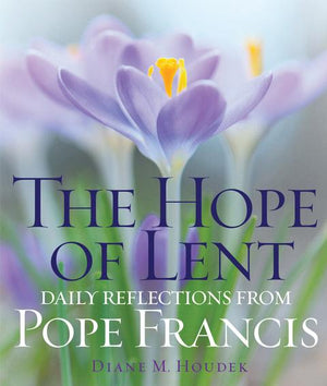 The Hope of Lent: Daily Reflections from Pope Francis