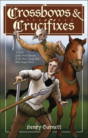 Crossbows & Crucifixes; A Novel of the Priest Hunters and the Brave Young Men Who Fought Them