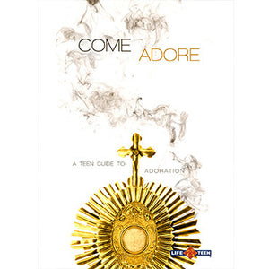 Come Adore: A Teen Guide to Adoration