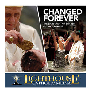 Changed Forever: The Sacrament of Baptism