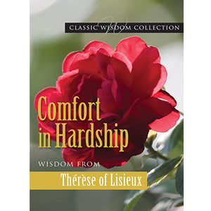 Comfort in Hardship: Wisdom from St. Therese