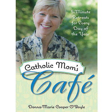 Catholic Mom's Cafe: 5 Minute Retreats for Every Day