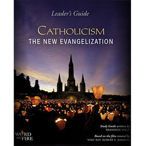 Catholicism: The New Evangelization Leader's Guide