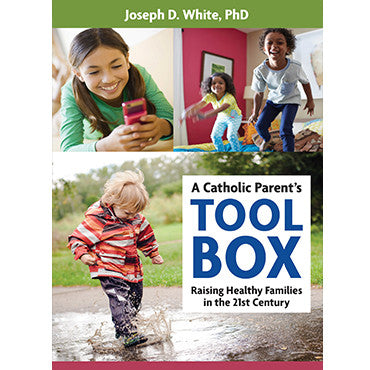 A Catholic Parent's Tool Box: Raising Healthy Families
