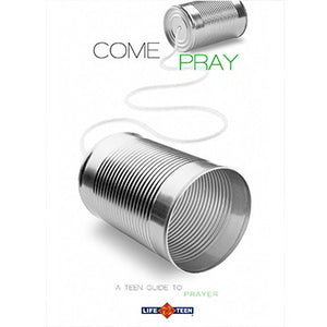 Come Pray: A Teen Guide to Prayer