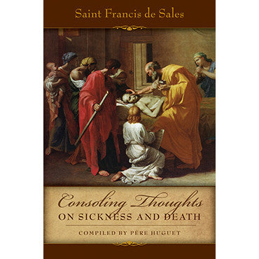 Consoling Thoughts of St. Francis de Sales On Sickness and Death