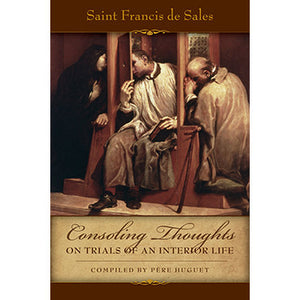 Consoling Thoughts of St. Francis de Sales On Trials of An Interior Life