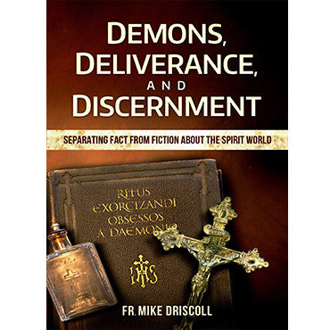 Demons, Deliverance, and Discernment: Separating Fact From Fiction About The Spirit World
