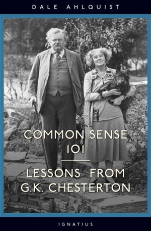 Common Sense 101; Lessons from GK Chesterton
