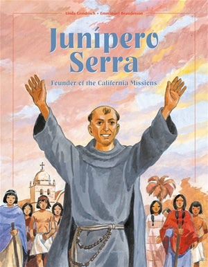 Junipero Serra; Founder of the California Missions