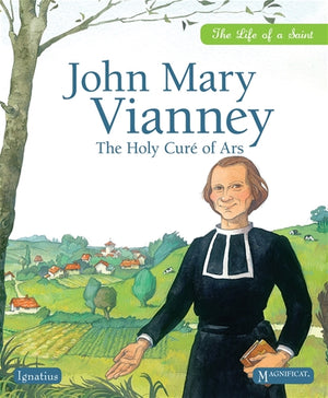 John Mary Vianney; The Holy Cure of Ars