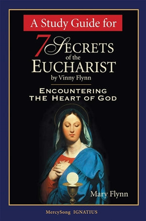 7 Secrets of the Eucharist: A Study Guide