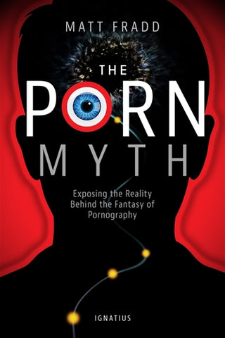 The Porn Myth; Exposing the Reality Behind the Fantasy of Pornography