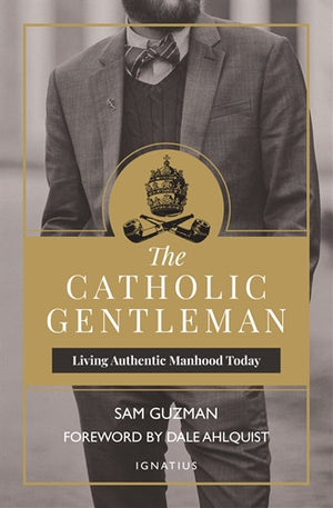 The Catholic Gentleman; Living Authentic Manhood Today